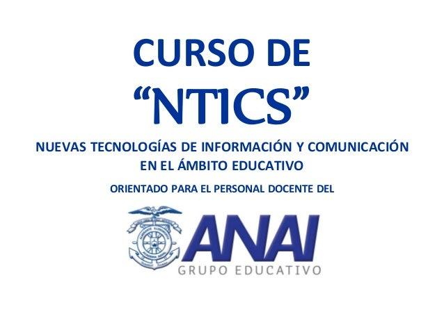 """CURSO DE """"NTICS""""NUEVAS TECNOLOGÍAS DE INFORMACIÓN Y COMUNICACIÓN EN EL ÁMBITO EDUCATIVO ORIENTADO PARA EL PERSONAL DOCENTE..."""