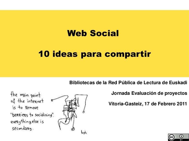 Web Social10 ideas para compartir      Bibliotecas de la Red Pública de Lectura de Euskadi                        Jornada ...