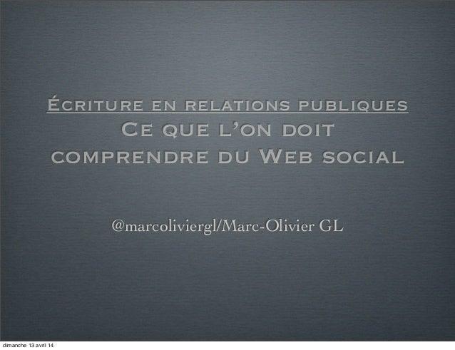 Écriture en relations publiques Ce que l'on doit comprendre du Web social @marcoliviergl/Marc-Olivier GL dimanche 13 avril...