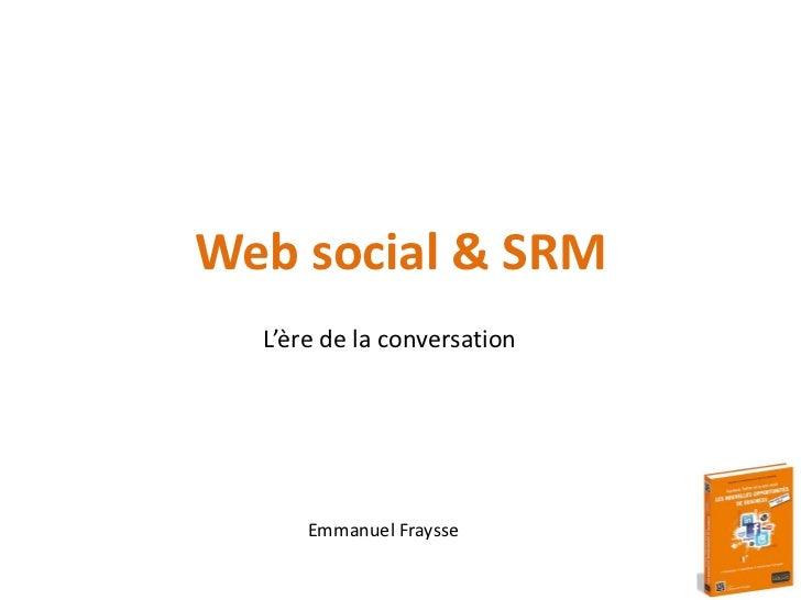 Web social & SRM<br />L'ère de la conversation<br />Emmanuel Fraysse<br />