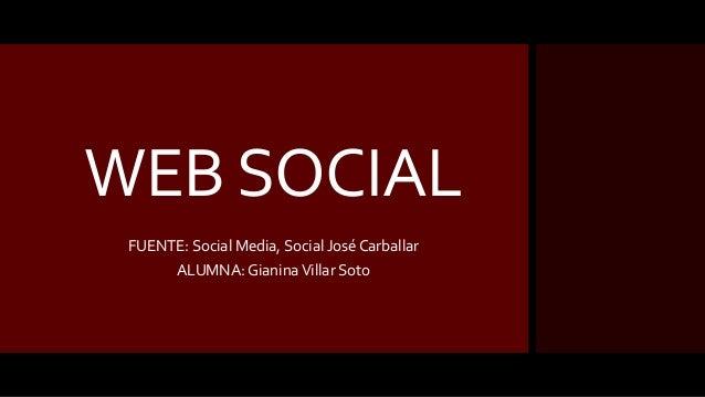 WEB SOCIAL FUENTE: Social Media, Social José Carballar ALUMNA: GianinaVillar Soto
