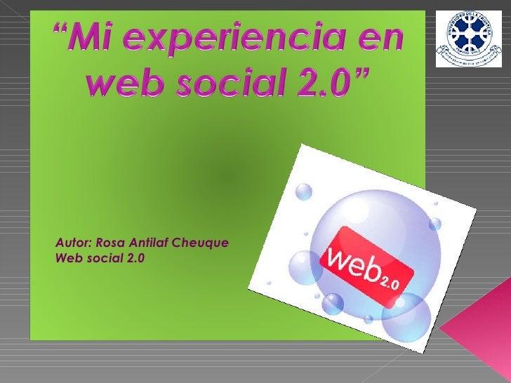 Autor: Rosa Antilaf Cheuque Web social 2.0