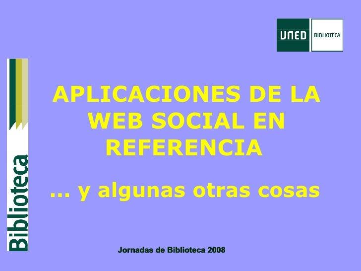 APLICACIONES DE LA WEB SOCIAL EN REFERENCIA   ... y algunas otras cosas