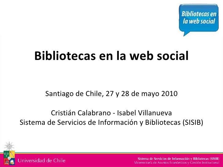 Bibliotecas en la web social Santiago de Chile, 27 y 28 de mayo 2010 Cristián Calabrano - Isabel Villanueva Sistema de Ser...