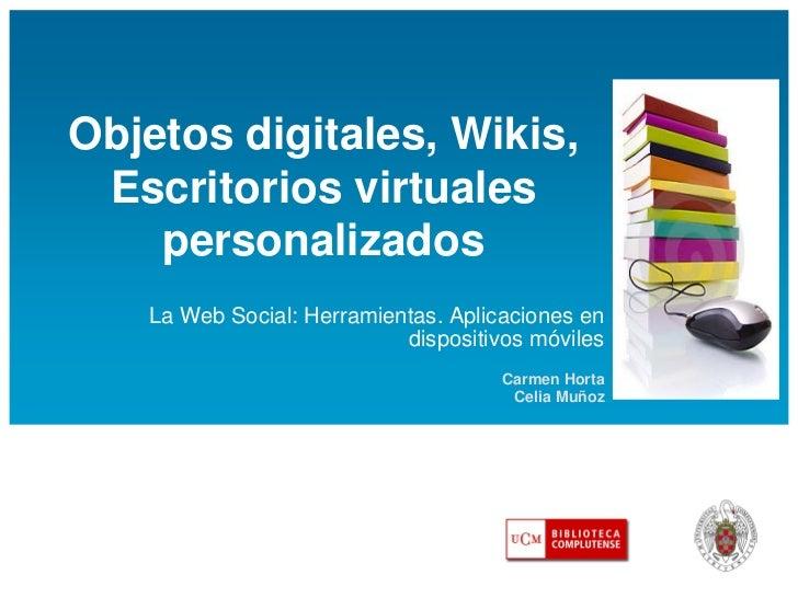 Objetos digitales, Wikis, Escritorios virtuales    personalizados   La Web Social: Herramientas. Aplicaciones en          ...