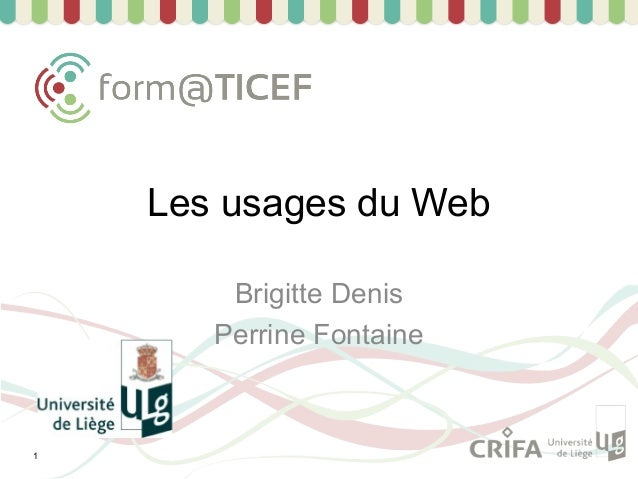 Les usages du Web        Brigitte Denis       Perrine Fontaine1