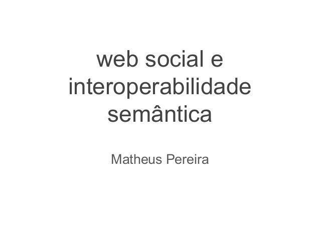 web social e interoperabilidade semântica Matheus Pereira