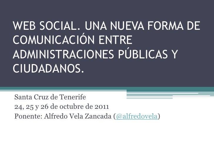 WEB SOCIAL. UNA NUEVA FORMA DECOMUNICACIÓN ENTREADMINISTRACIONES PÚBLICAS YCIUDADANOS.Santa Cruz de Tenerife24, 25 y 26 de...