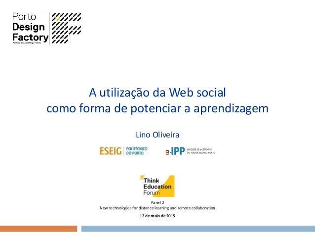 A utilização da Web social como forma de potenciar a aprendizagem Lino Oliveira Panel 2 New technologies for distance lear...