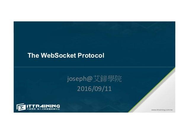 The WebSocket Protocol joseph@艾鍗學院 2016/09/11