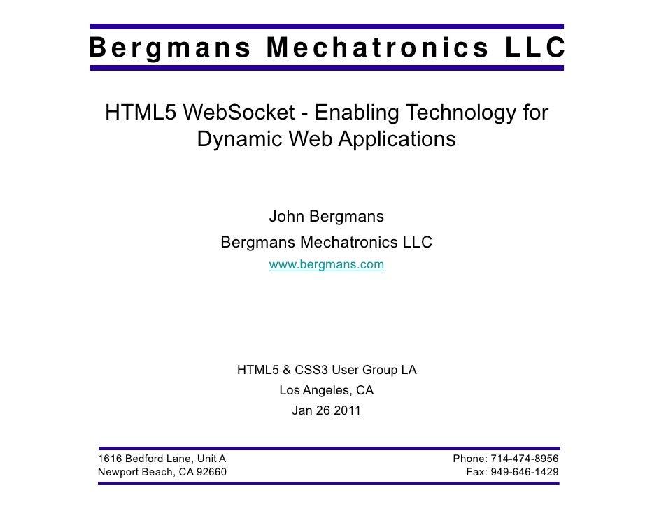 Bergmans Mechatronics LLC HTML5 WebSocket - Enabling Technology for        Dynamic W b A li i        D    i Web Applicatio...
