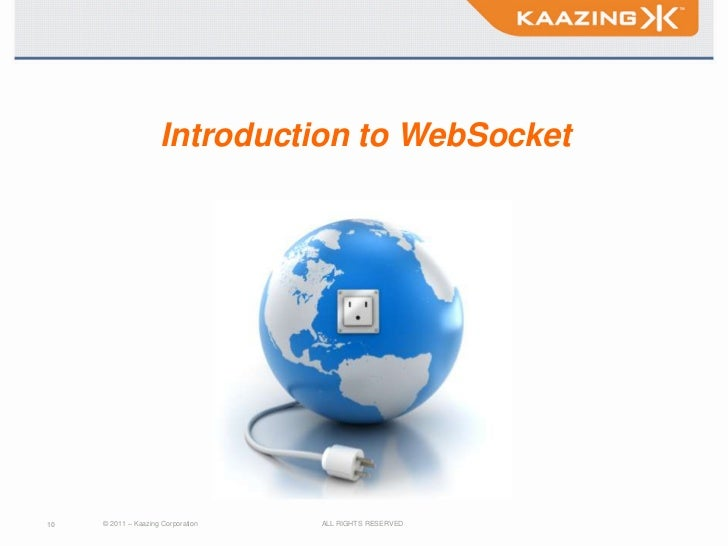 Introduction to WebSocket10   © 2011 – Kaazing Corporation   ALL RIGHTS RESERVED