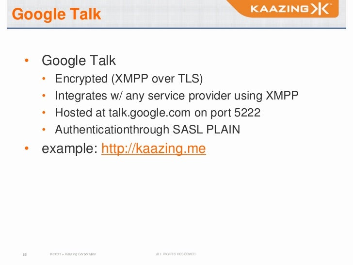 Google Talk • Google Talk      •      Encrypted (XMPP over TLS)      •      Integrates w/ any service provider using XMPP ...