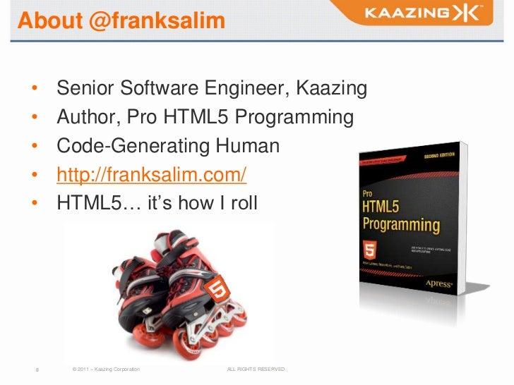 About @franksalim •   Senior Software Engineer, Kaazing •   Author, Pro HTML5 Programming •   Code-Generating Human •   ht...