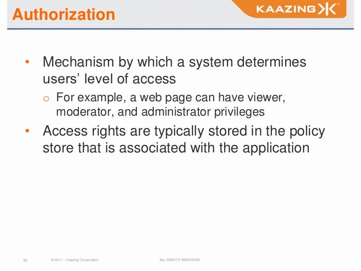 Authorization • Mechanism by which a system determines   users' level of access      o For example, a web page can have vi...