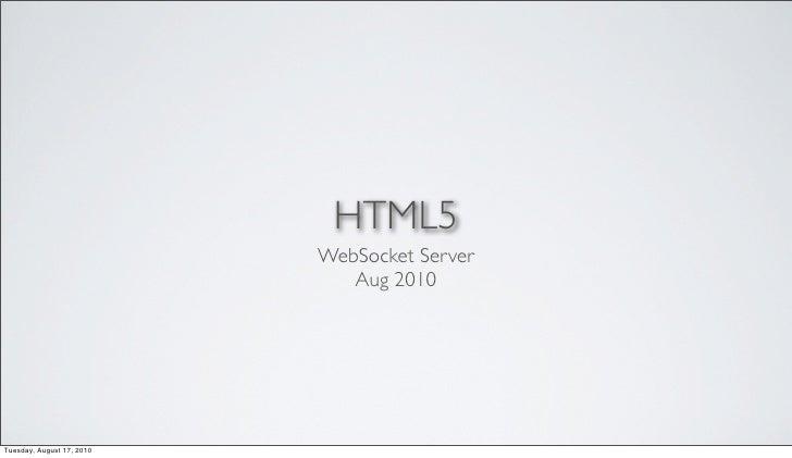 HTML5                            WebSocket Server                               Aug 2010     Tuesday, August 17, 2010