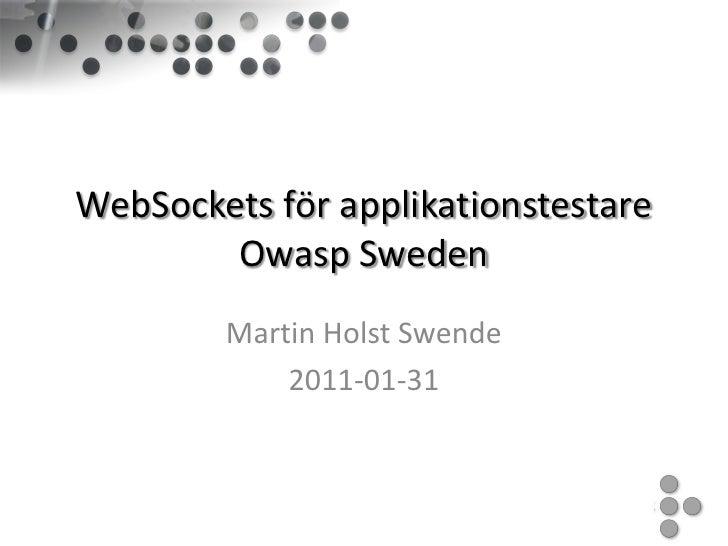 WebSockets för applikationstestare        Owasp Sweden        Martin Holst Swende            2011-01-31