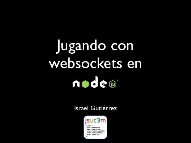 Jugando conwebsockets en   Israel Gutiérrez