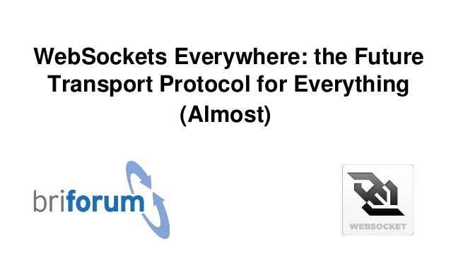 WebSockets Everywhere: the Future Transport Protocol for Everything (Almost)