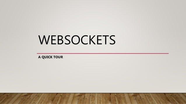 WEBSOCKETS A QUICK TOUR
