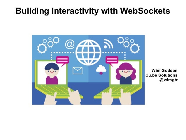 Wim Godden Cu.be Solutions @wimgtr Building interactivity with WebSockets