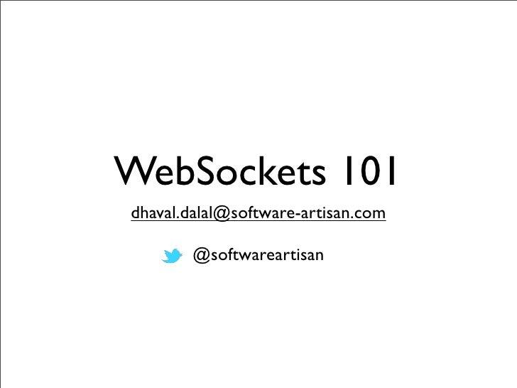 WebSockets 101dhaval.dalal@software-artisan.com       @softwareartisan