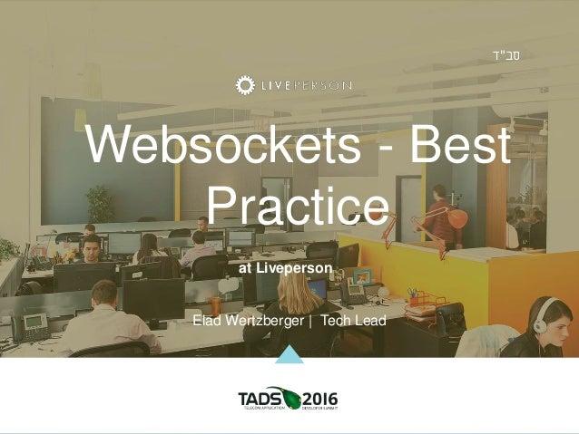 "Websockets - Best Practice at Liveperson Elad Wertzberger | Tech Lead סב""ד"