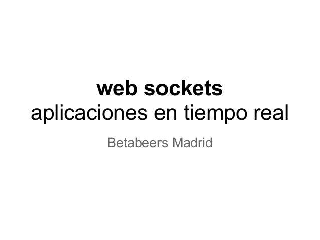 web socketsaplicaciones en tiempo realBetabeers Madrid
