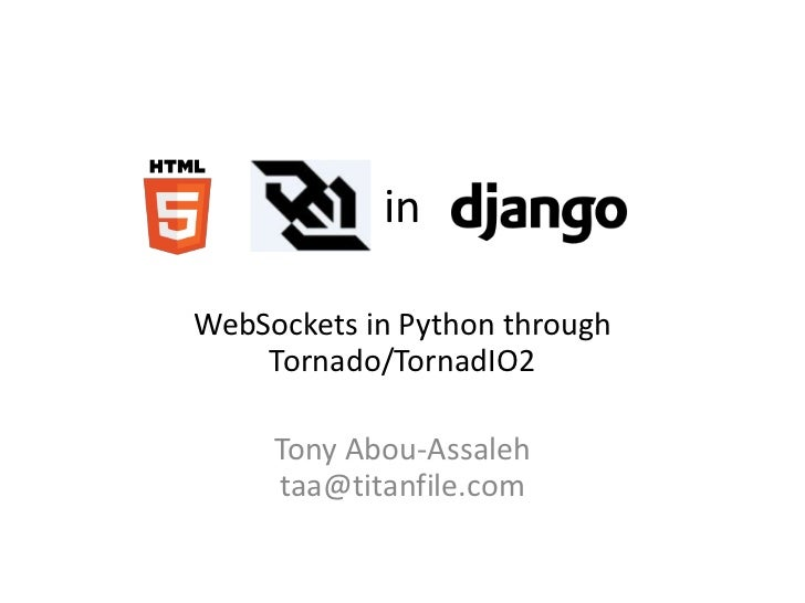 inWebSockets in Python through    Tornado/TornadIO2     Tony Abou-Assaleh     taa@titanfile.com
