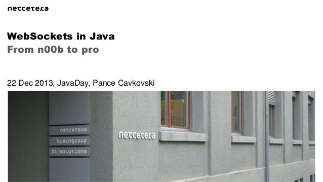 WebSockets in Java From n00b to pro  22 Dec 2013, JavaDay, Pance Cavkovski