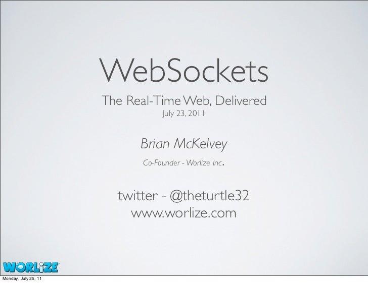 WebSockets                      The Real-Time Web, Delivered                                  July 23, 2011               ...