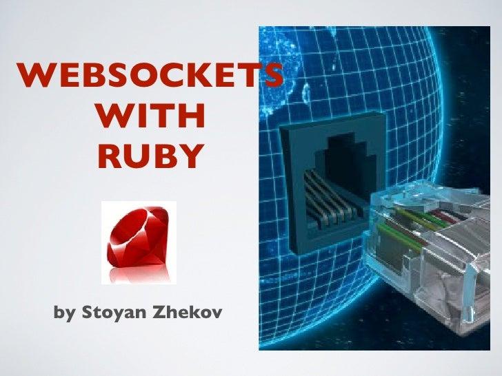 WEBSOCKETS   WITH    RUBY     by Stoyan Zhekov