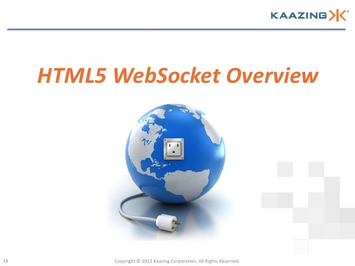 HTML5 WebSocket Overview14         Copyright © 2012 Kaazing Corporation. All Rights Reserved.