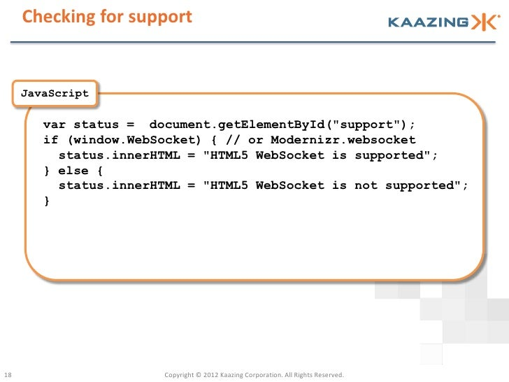 "Checking for support     JavaScript        var status = document.getElementById(""support"");        if (window.WebSocket) {..."