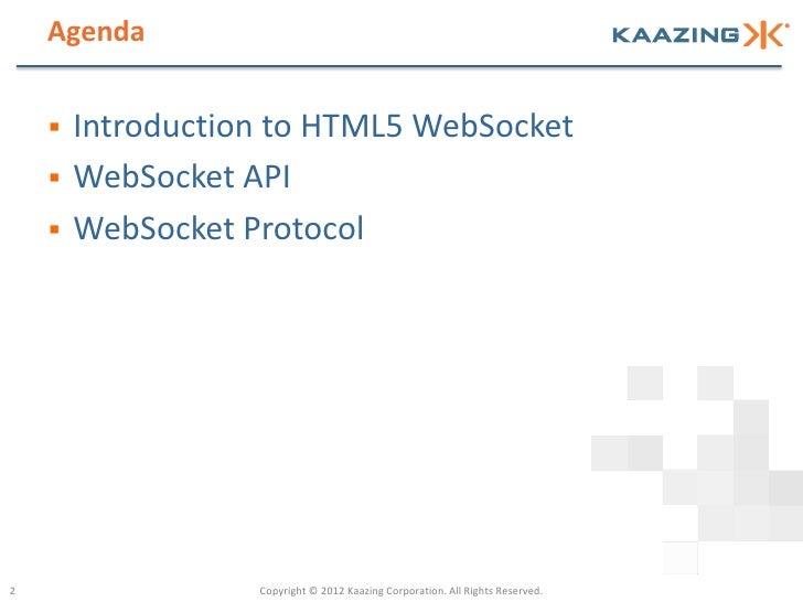 Agenda       Introduction to HTML5 WebSocket       WebSocket API       WebSocket Protocol2                  Copyright ©...