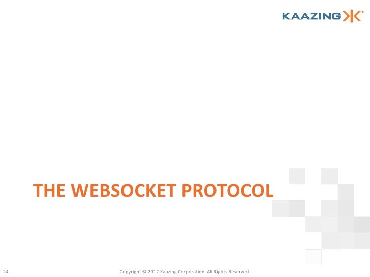 THE WEBSOCKET PROTOCOL24          Copyright © 2012 Kaazing Corporation. All Rights Reserved.