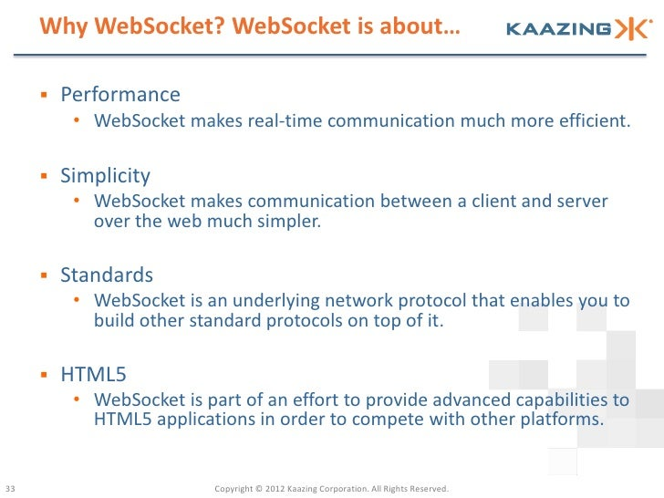 Why WebSocket? WebSocket is about…        Performance          • WebSocket makes real-time communication much more effici...