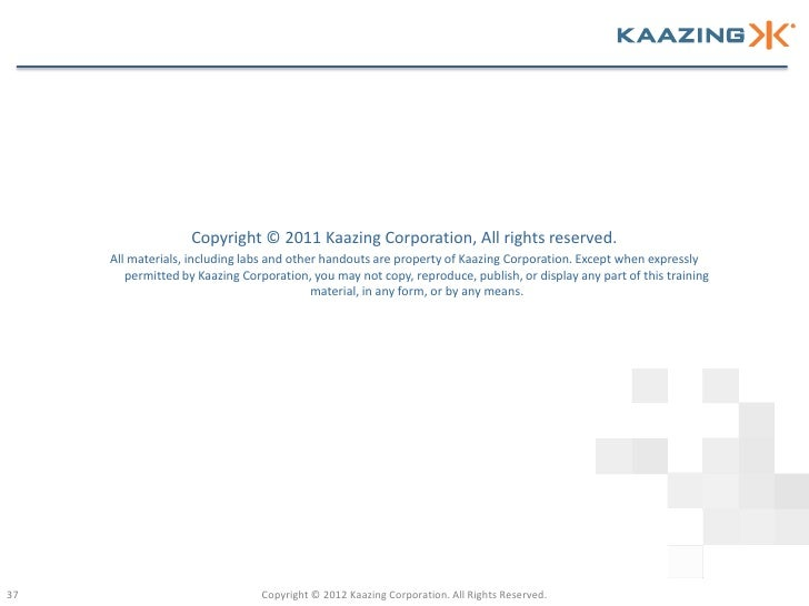 Copyright © 2011 Kaazing Corporation, All rights reserved.     All materials, including labs and other handouts are proper...