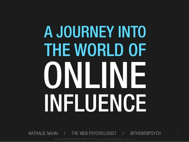 A JOURNEY INTO  THE WORLD OF  ONLINE INFLUENCE  NATHALIE NAHAI  /  THE WEB PSYCHOLOGIST  /  @THEWEBPSYCH  All material © T...