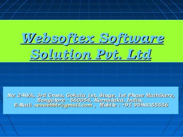 Websoftex Software     Solution Pvt. LtdNo: 240/A, 3rd Cross, Gokula 1st, Stage, 1st Phase Mathikere,           Bangalore ...