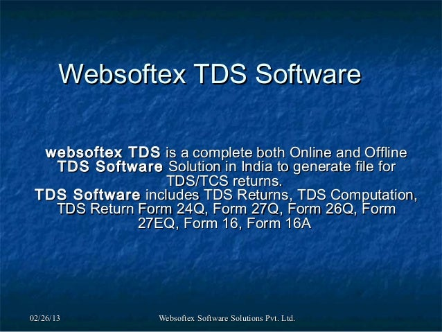 Websoftex TDS Software  websoftex TDS is a complete both Online and Offline   TDS Software Solution in India to generate f...
