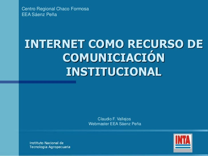 Centro Regional Chaco FormosaEEA Sáenz Peña INTERNET COMO RECURSO DE      COMUNICIACIÓN      INSTITUCIONAL                ...
