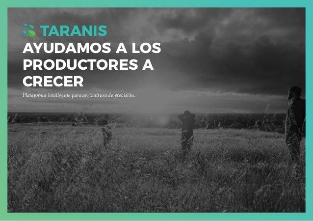 TARANIS AYUDAMOS A LOS PRODUCTORES A CRECER Plataforma inteligente para agricultura de precisión.