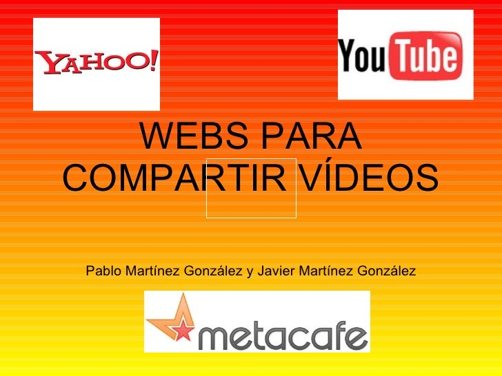 WEBS PARA COMPARTIR VÍDEOS Pablo Martínez González y Javier Martínez González