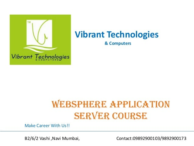 Vibrant Technologies & Computers Websphere application server COURSE Make Career With Us!! B2/6/2 Vashi ,Navi Mumbai, Cont...