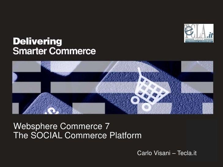 Websphere Commerce 7The SOCIAL Commerce Platform                           Carlo Visani – Tecla.it