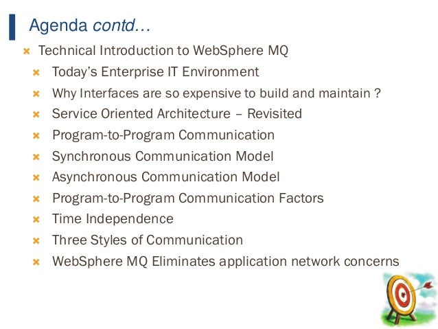 10 Agenda contd…  Technical Introduction to WebSphere MQ  Today's Enterprise IT Environment  Why Interfaces are so expe...