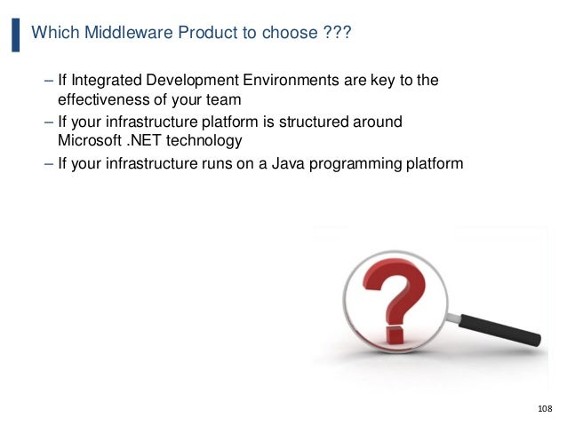 108 Which Middleware Product to choose ??? – If Integrated Development Environments are key to the effectiveness of your t...