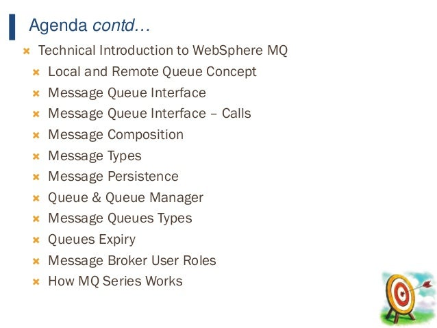 11 Agenda contd…  Technical Introduction to WebSphere MQ  Local and Remote Queue Concept  Message Queue Interface  Mes...