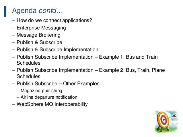 115 Agenda contd… – How do we connect applications? – Enterprise Messaging – Message Brokering – Publish & Subscribe – Pub...